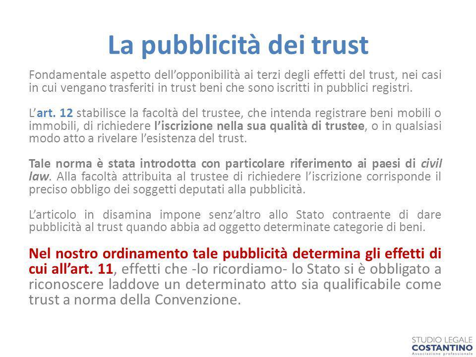 La pubblicità dei trust Fondamentale aspetto dell'opponibilità ai terzi degli effetti del trust, nei casi in cui vengano trasferiti in trust beni che sono iscritti in pubblici registri.