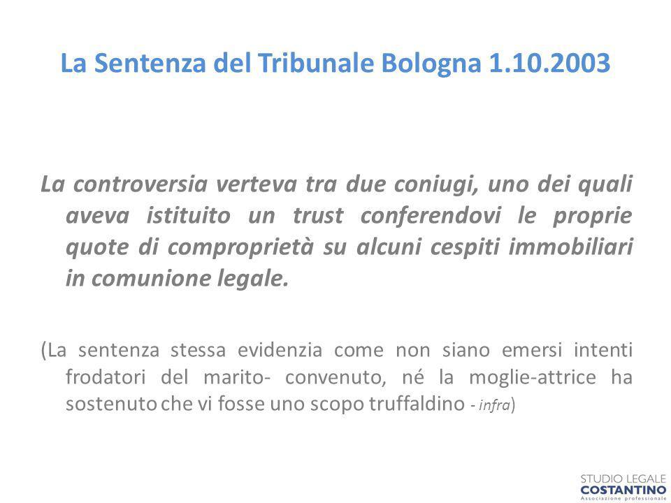 La Sentenza del Tribunale Bologna 1.10.2003 La controversia verteva tra due coniugi, uno dei quali aveva istituito un trust conferendovi le proprie quote di comproprietà su alcuni cespiti immobiliari in comunione legale.