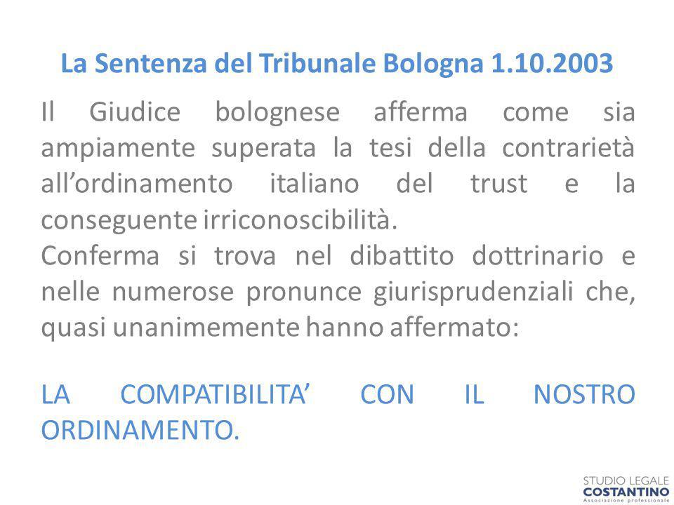 La Sentenza del Tribunale Bologna 1.10.2003 Il Giudice bolognese afferma come sia ampiamente superata la tesi della contrarietà all'ordinamento italiano del trust e la conseguente irriconoscibilità.