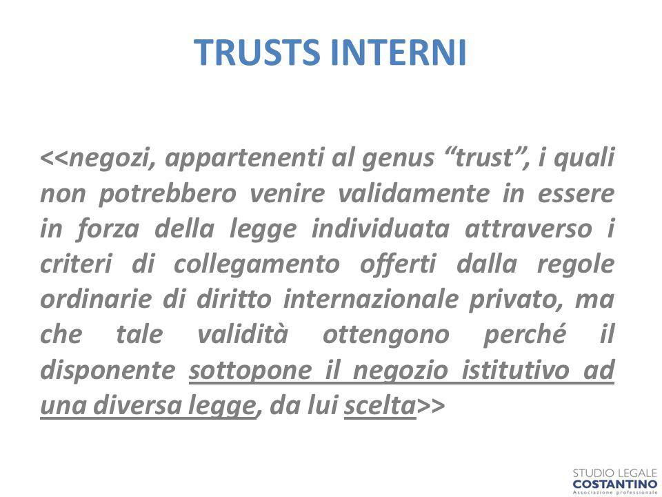 TRUSTS INTERNI Trust istituito in Italia; da soggetti ivi residenti; su beni siti in Italia; a favore di beneficiari ivi residenti; con Trustee residente in Italia ove svolge l'amministrazione dei beni in trust.
