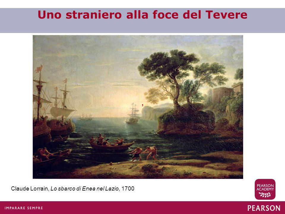 Uno straniero alla foce del Tevere Claude Lorrain, Lo sbarco di Enea nel Lazio, 1700 '