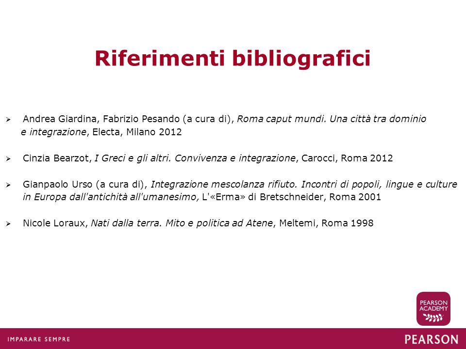 Riferimenti bibliografici  Andrea Giardina, Fabrizio Pesando (a cura di), Roma caput mundi.