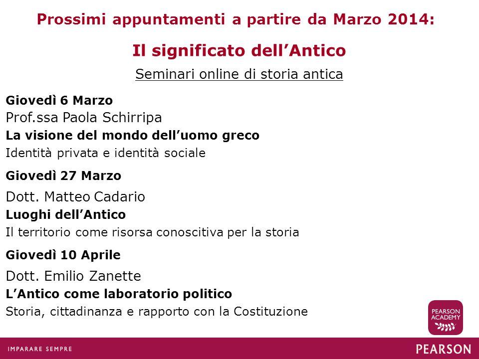 Prossimi appuntamenti a partire da Marzo 2014: Il significato dell'Antico Seminari online di storia antica Prof.ssa Paola Schirripa La visione del mon