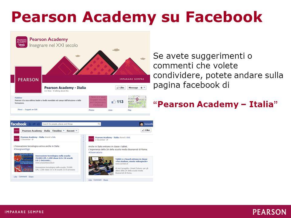 Pearson Academy su Facebook Se avete suggerimenti o commenti che volete condividere, potete andare sulla pagina facebook di Pearson Academy – Italia
