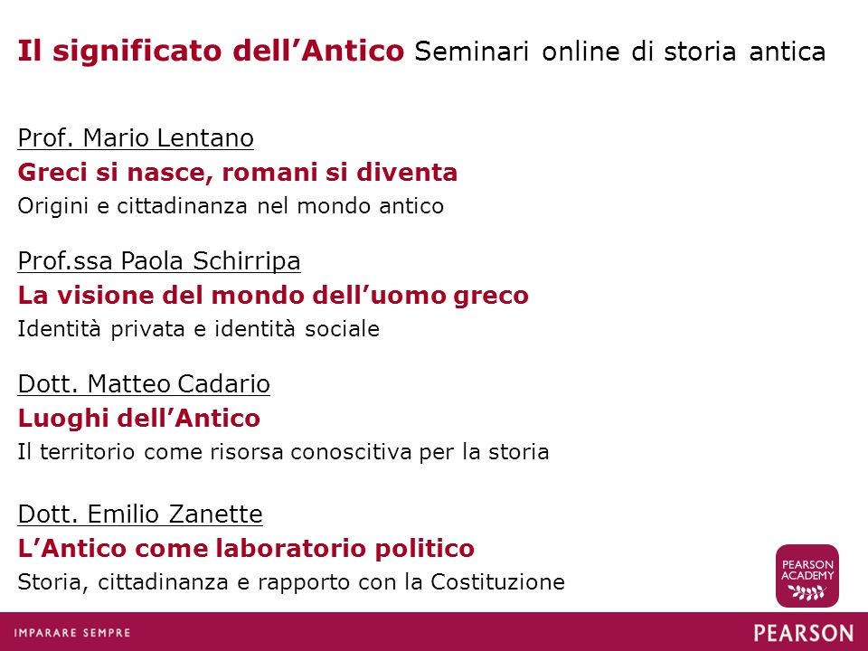 Il significato dell'Antico Seminari online di storia antica Prof. Mario Lentano Greci si nasce, romani si diventa Origini e cittadinanza nel mondo ant