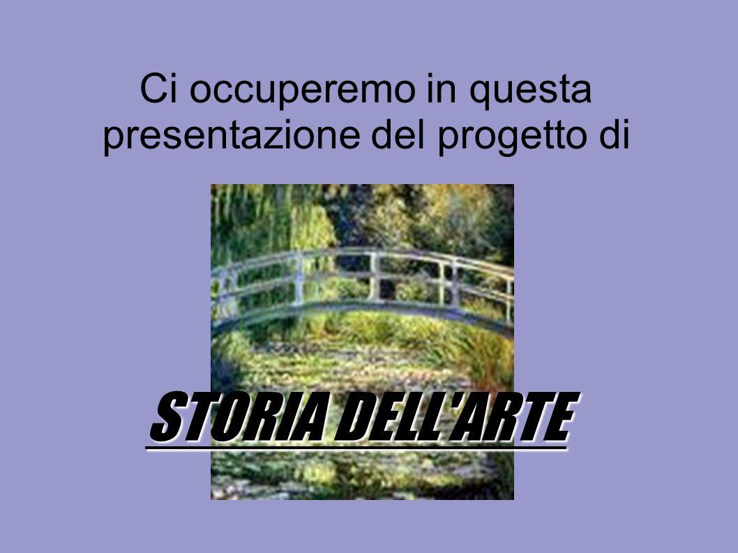 Ci occuperemo in questa presentazione del progetto di STORIA DELL ARTE