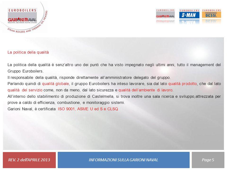 REV. 2 dell'APRILE 2013 INFORMAZIONI SULLA GARIONI NAVALPage 5 La politica della qualità La politica della qualità è senz'altro uno dei punti che ha v