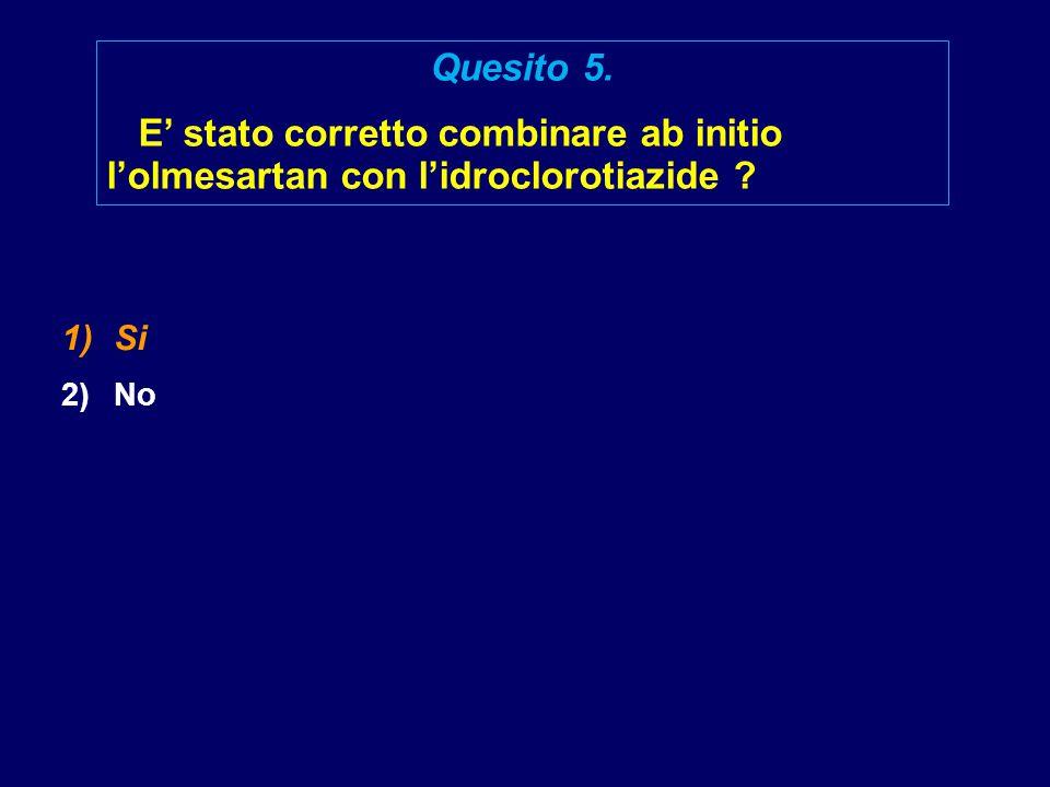 1)Si 2)No Quesito 5. E' stato corretto combinare ab initio l'olmesartan con l'idroclorotiazide ?