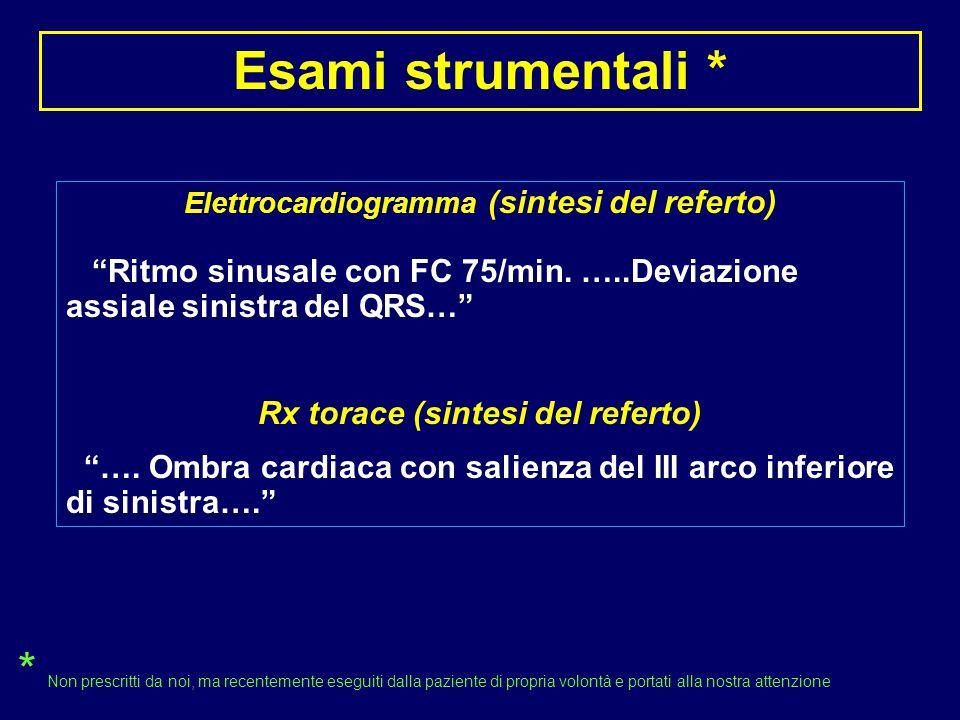 """Elettrocardiogramma (sintesi del referto) """"Ritmo sinusale con FC 75/min. …..Deviazione assiale sinistra del QRS…"""" Rx torace (sintesi del referto) """"…."""