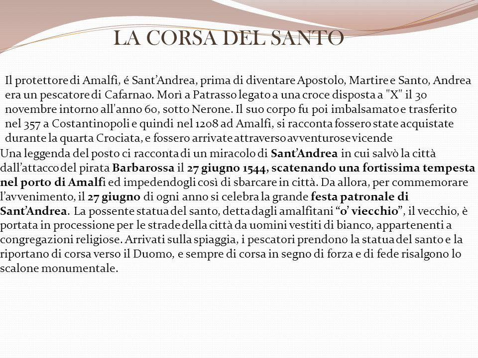 Il protettore di Amalfi, é Sant'Andrea, prima di diventare Apostolo, Martire e Santo, Andrea era un pescatore di Cafarnao. Morì a Patrasso legato a un
