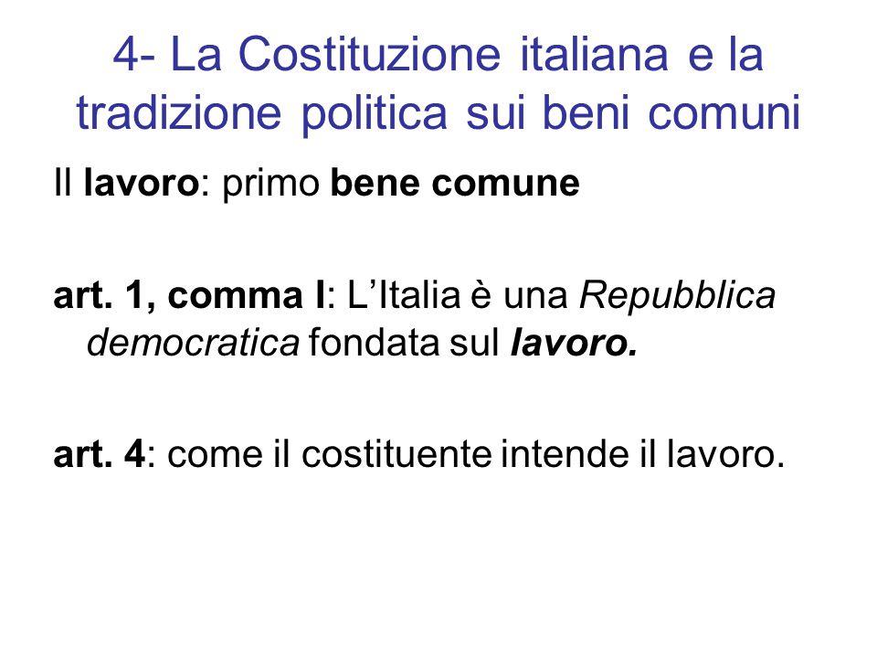 4- La Costituzione italiana e la tradizione politica sui beni comuni Il lavoro: primo bene comune art.