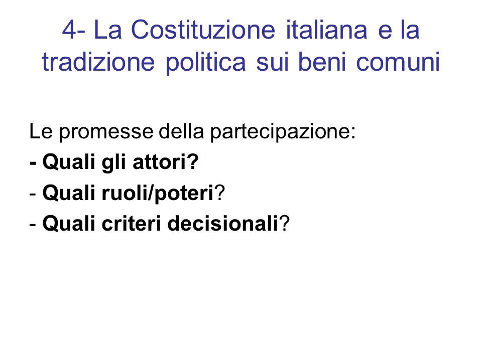 4- La Costituzione italiana e la tradizione politica sui beni comuni Le promesse della partecipazione: - Quali gli attori.
