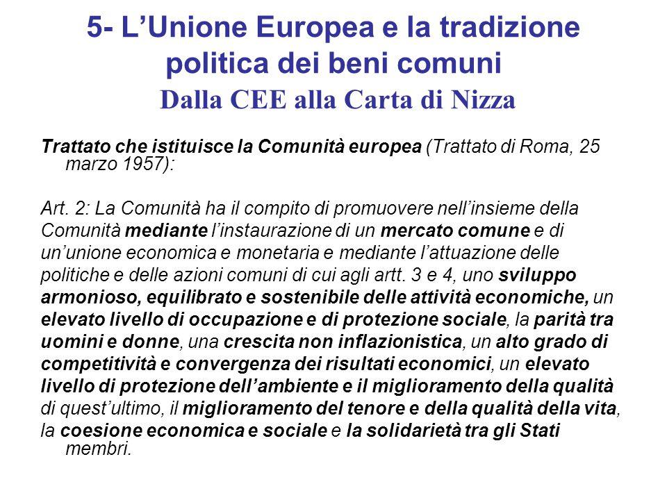 5- L'Unione Europea e la tradizione politica dei beni comuni Dalla CEE alla Carta di Nizza Trattato che istituisce la Comunità europea (Trattato di Roma, 25 marzo 1957): Art.