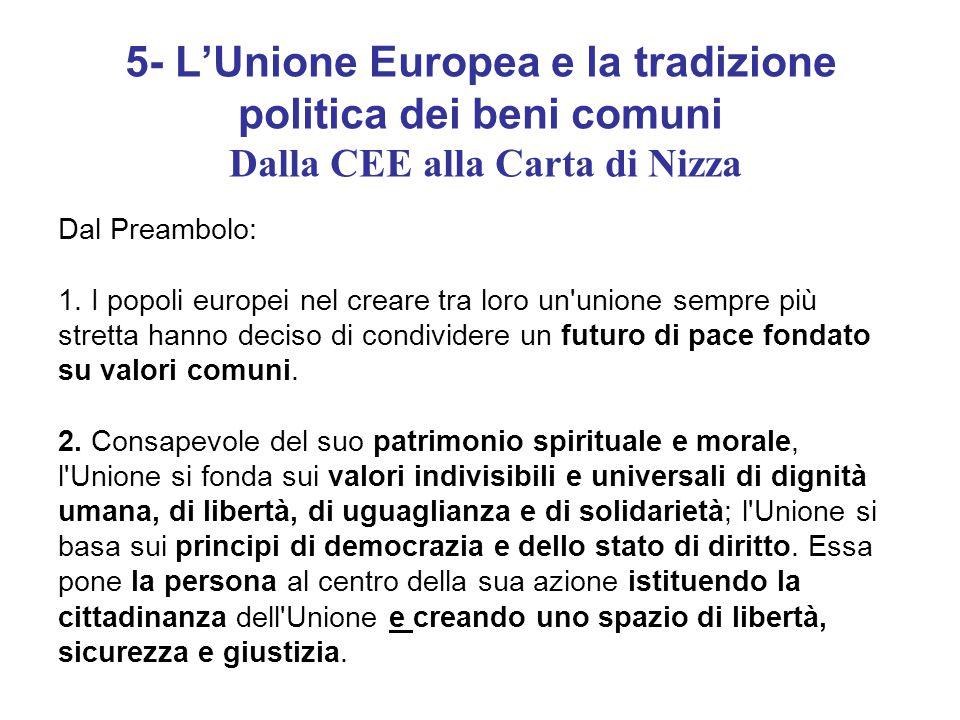 5- L'Unione Europea e la tradizione politica dei beni comuni Dalla CEE alla Carta di Nizza Dal Preambolo: 1.