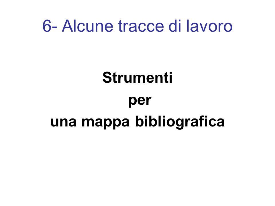 6- Alcune tracce di lavoro Strumenti per una mappa bibliografica