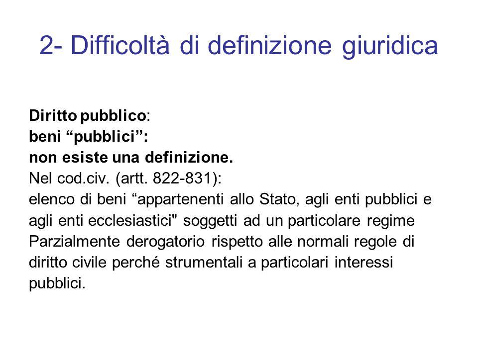 2- Difficoltà di definizione giuridica Diritto pubblico: beni pubblici : non esiste una definizione.