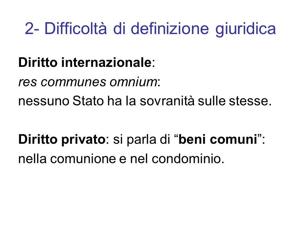 2- Difficoltà di definizione giuridica Diritto internazionale: res communes omnium: nessuno Stato ha la sovranità sulle stesse.
