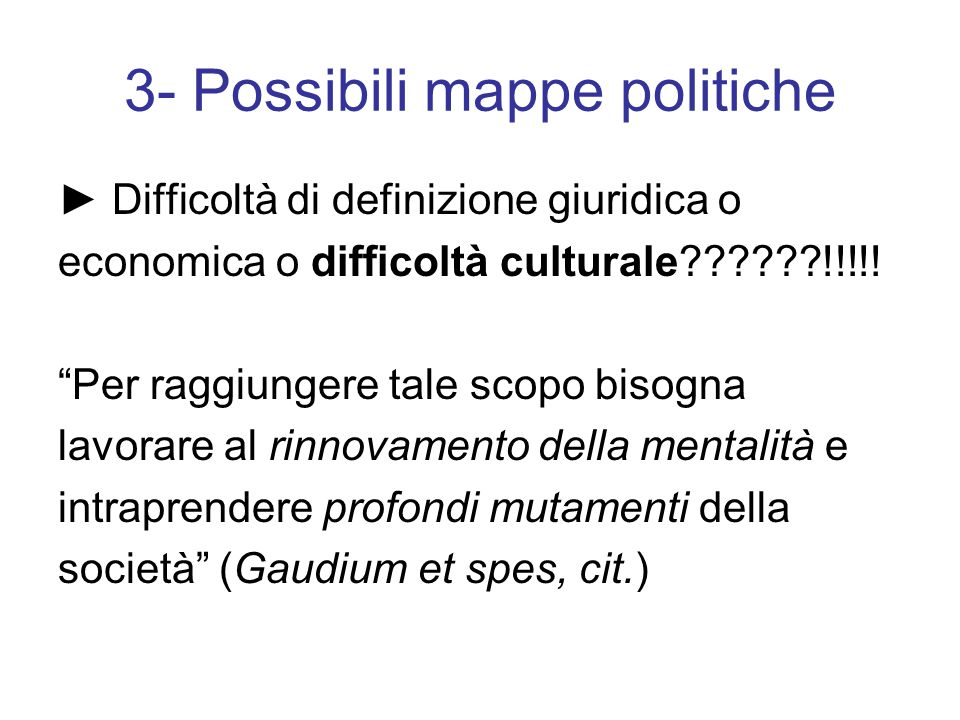 3- Possibili mappe politiche ► Difficoltà di definizione giuridica o economica o difficoltà culturale !!!!.