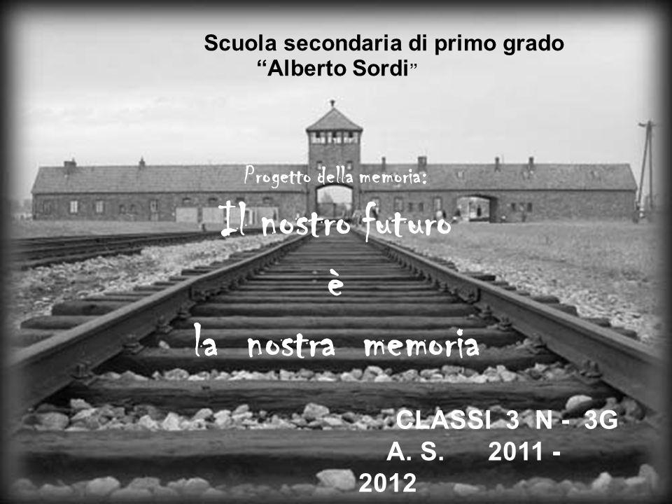"""Progetto della memoria: Il nostro futuro è la nostra memoria CLASSI 3 N - 3G A. S. 2011 - 2012 Scuola secondaria di primo grado """"Alberto Sordi """""""