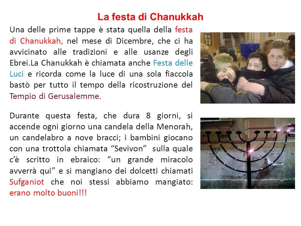 La festa di Chanukkah Una delle prime tappe è stata quella della festa di Chanukkah, nel mese di Dicembre, che ci ha avvicinato alle tradizioni e alle