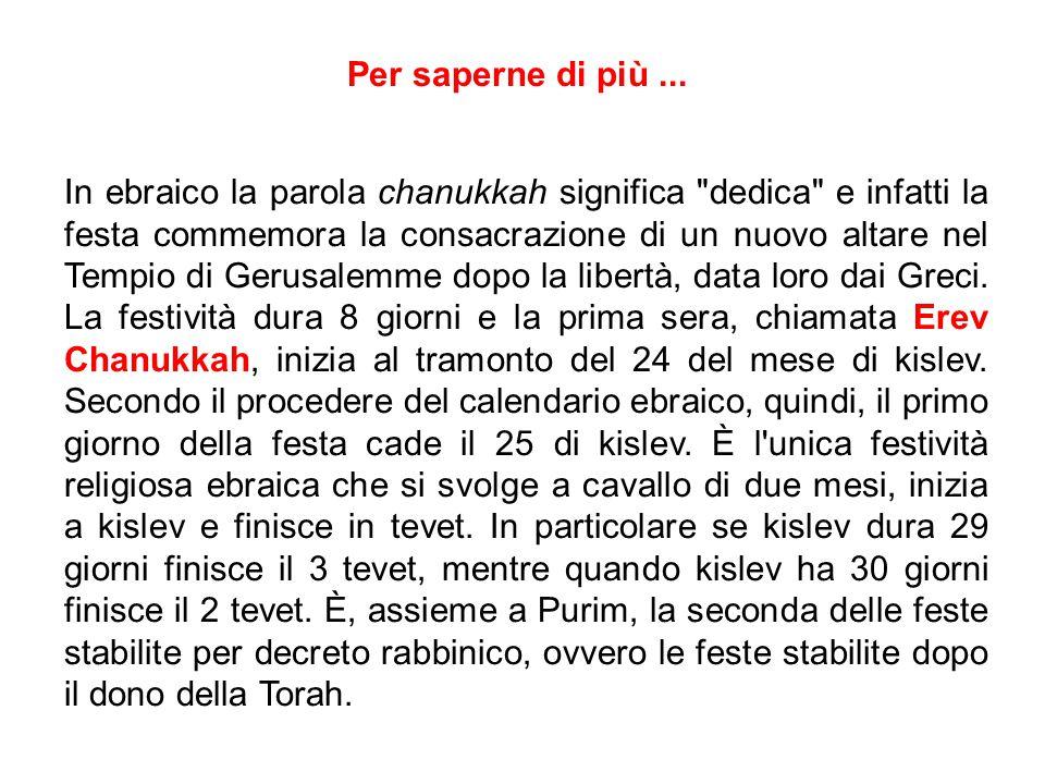 Per saperne di più... In ebraico la parola chanukkah significa