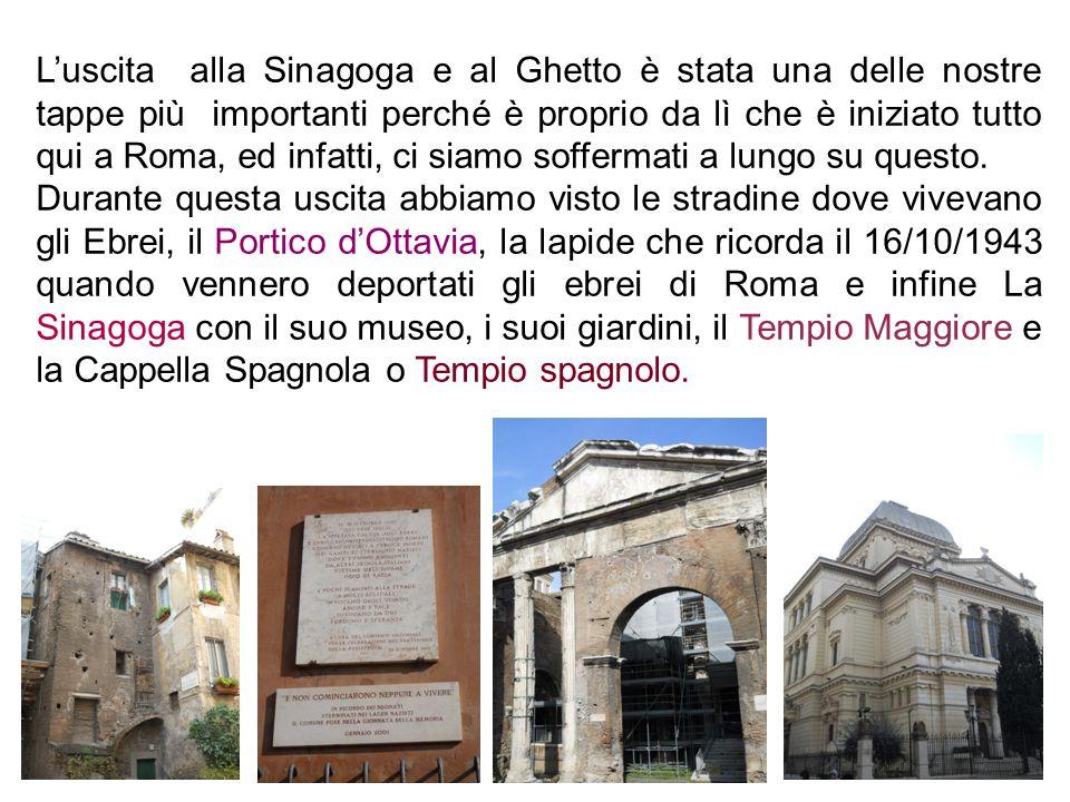 L'uscita alla Sinagoga e al Ghetto è stata una delle nostre tappe più importanti perché è proprio da lì che è iniziato tutto qui a Roma, ed infatti, c