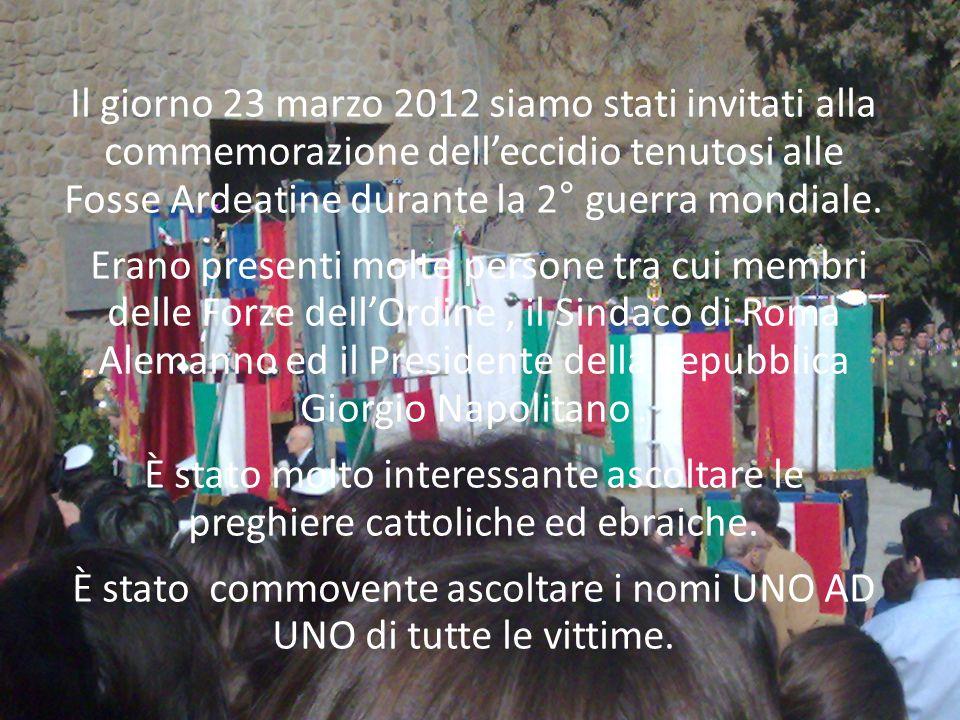Il giorno 23 marzo 2012 siamo stati invitati alla commemorazione dell'eccidio tenutosi alle Fosse Ardeatine durante la 2° guerra mondiale. Erano prese
