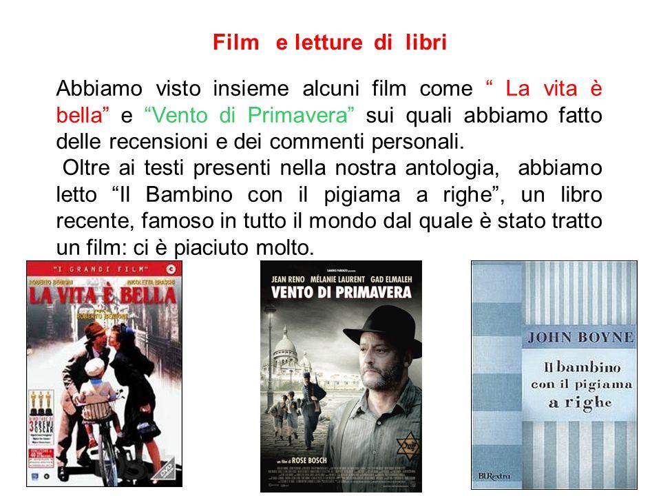 """Film e letture di libri Abbiamo visto insieme alcuni film come """" La vita è bella"""" e """"Vento di Primavera"""" sui quali abbiamo fatto delle recensioni e de"""