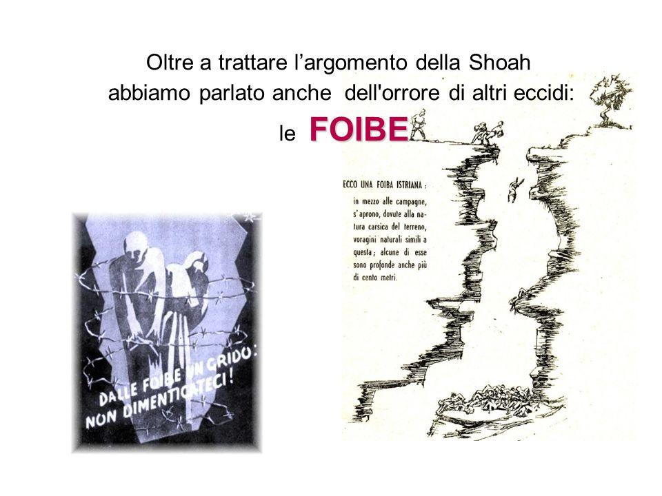 Oltre a trattare l'argomento della Shoah abbiamo parlato anche dell'orrore di altri eccidi: FOIBE le FOIBE.