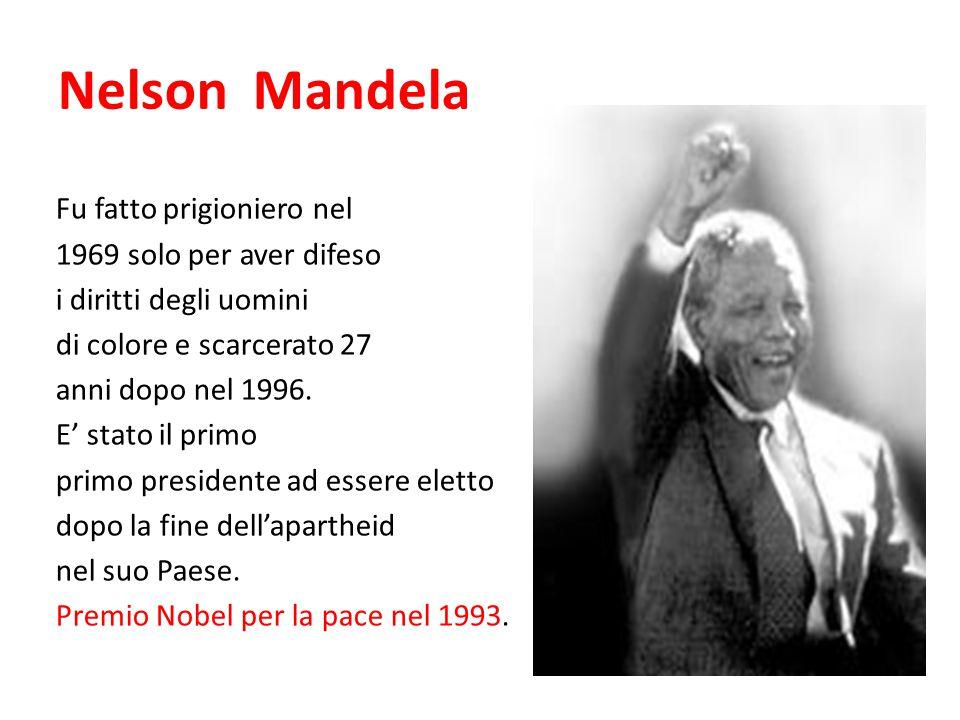 Nelson Mandela Fu fatto prigioniero nel 1969 solo per aver difeso i diritti degli uomini di colore e scarcerato 27 anni dopo nel 1996. E' stato il pri