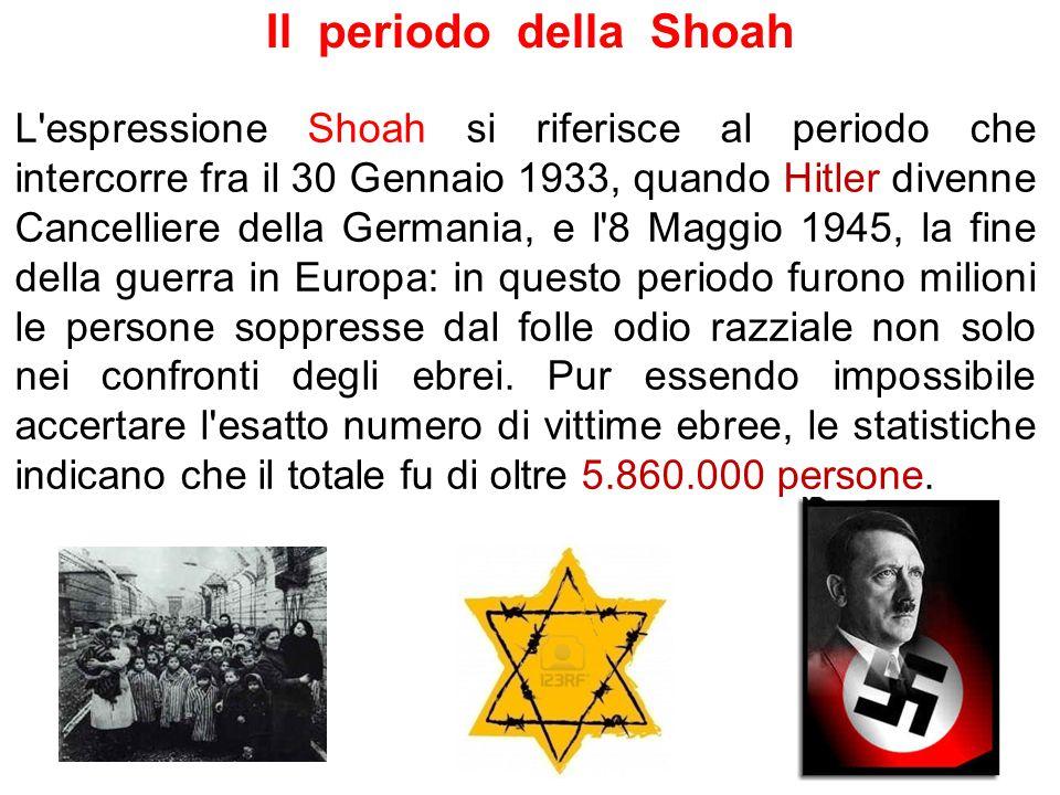 Il periodo della Shoah L'espressione Shoah si riferisce al periodo che intercorre fra il 30 Gennaio 1933, quando Hitler divenne Cancelliere della Germ