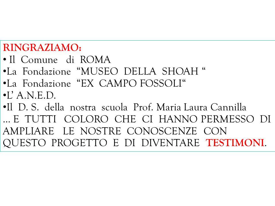 """13/05/12 RINGRAZIAMO: Il Comune di ROMA La Fondazione """"MUSEO DELLA SHOAH """" La Fondazione """"EX CAMPO FOSSOLI"""" L' A.N.E.D. Il D. S. della nostra scuola P"""