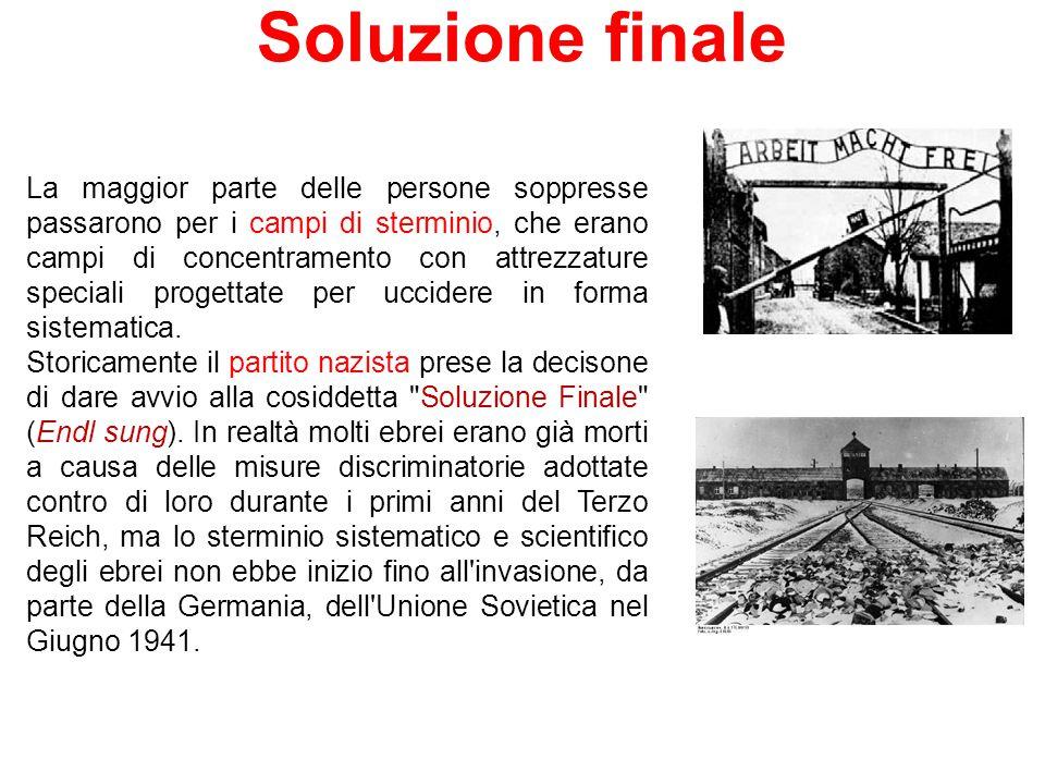 Soluzione finale La maggior parte delle persone soppresse passarono per i campi di sterminio, che erano campi di concentramento con attrezzature speci