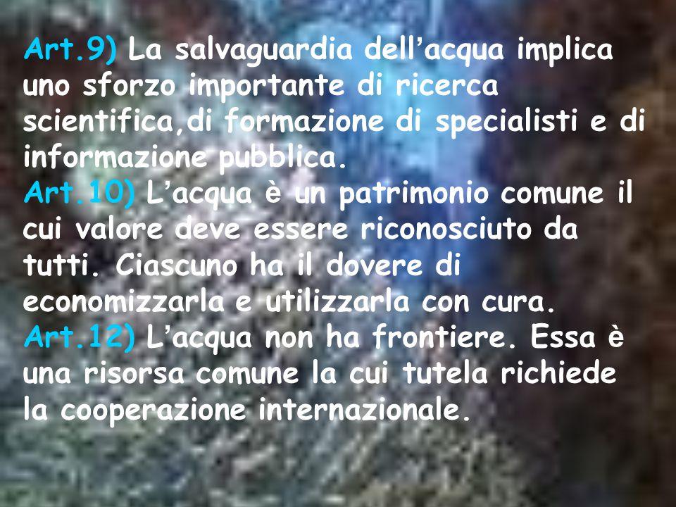 Art.9) La salvaguardia dell ' acqua implica uno sforzo importante di ricerca scientifica,di formazione di specialisti e di informazione pubblica. Art.