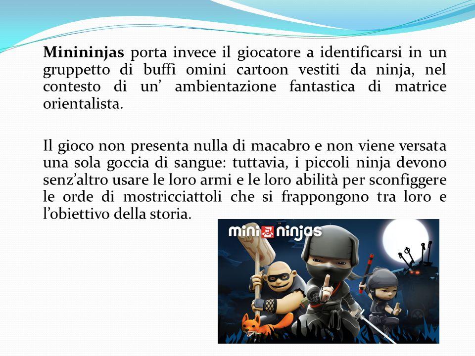 Minininjas porta invece il giocatore a identificarsi in un gruppetto di buffi omini cartoon vestiti da ninja, nel contesto di un' ambientazione fantastica di matrice orientalista.