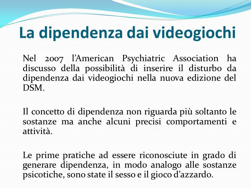 La dipendenza dai videogiochi Nel 2007 l'American Psychiatric Association ha discusso della possibilità di inserire il disturbo da dipendenza dai videogiochi nella nuova edizione del DSM.