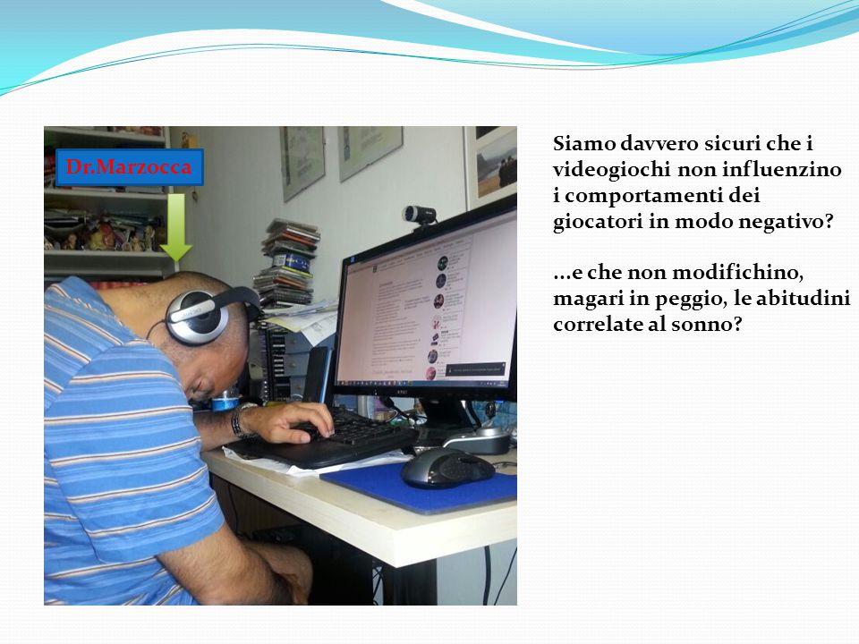 Dr.Marzocca Siamo davvero sicuri che i videogiochi non influenzino i comportamenti dei giocatori in modo negativo?...e che non modifichino, magari in peggio, le abitudini correlate al sonno?