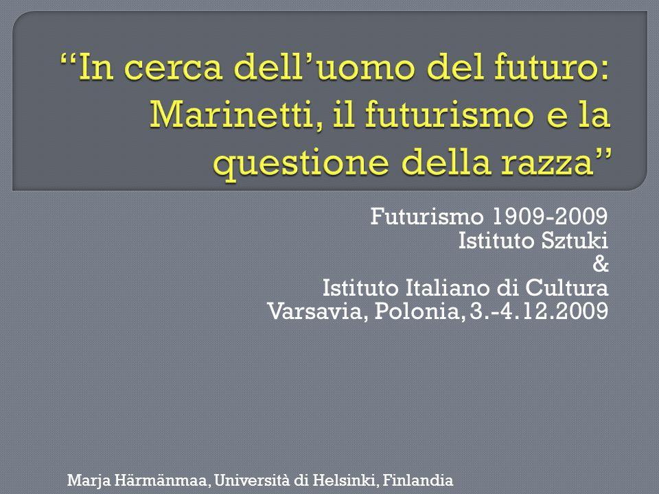Futurismo 1909-2009 Istituto Sztuki & Istituto Italiano di Cultura Varsavia, Polonia, 3.-4.12.2009 Marja Härmänmaa, Università di Helsinki, Finlandia
