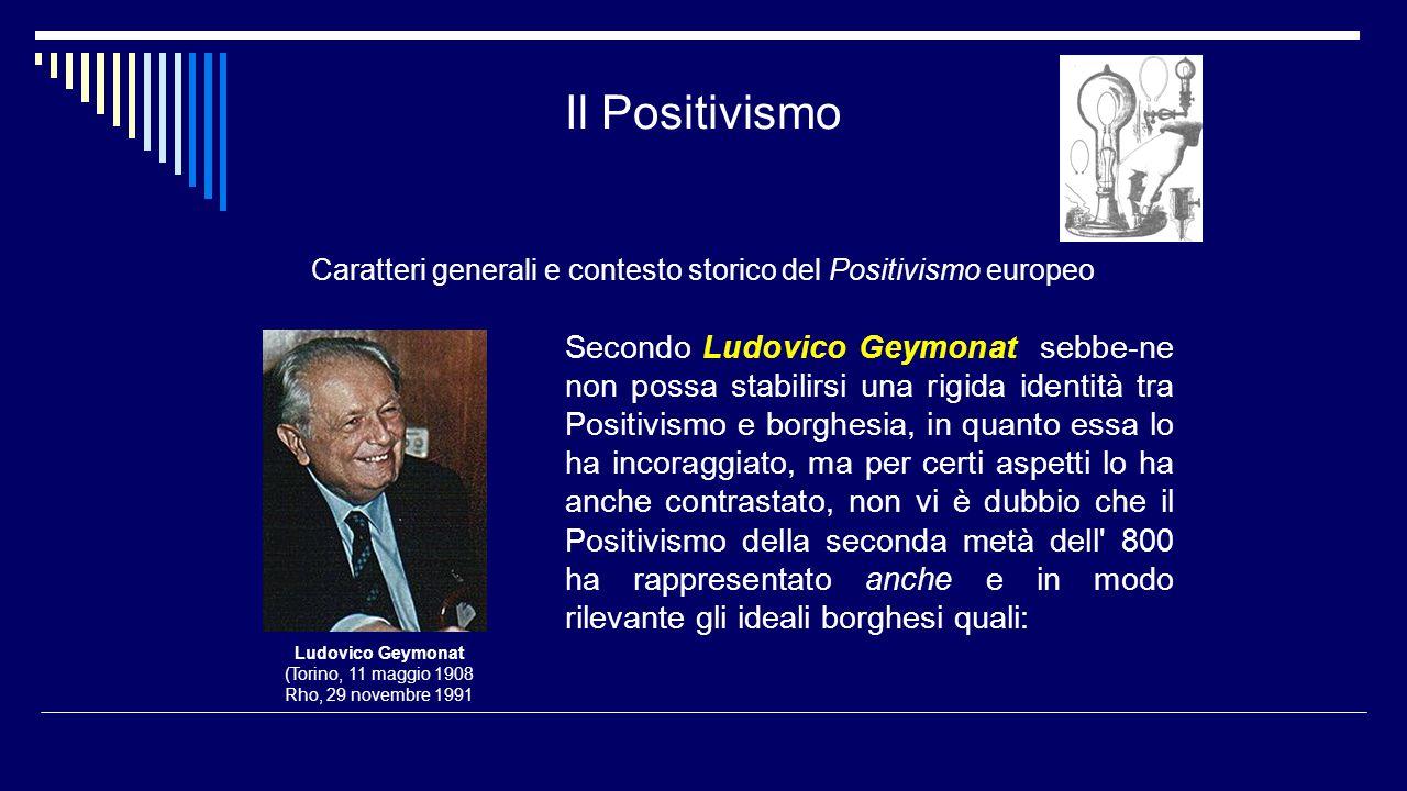 Il Positivismo Caratteri generali e contesto storico del Positivismo europeo Secondo Ludovico Geymonat sebbe-ne non possa stabilirsi una rigida identi