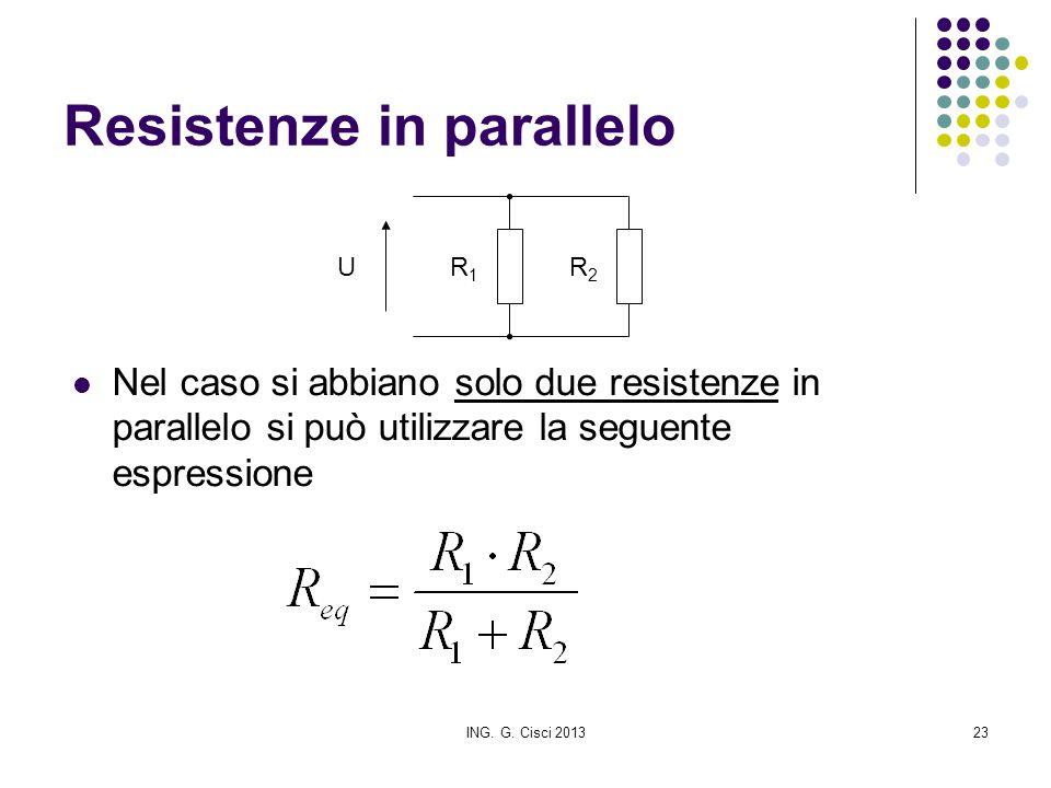 ING. G. Cisci 201323 Resistenze in parallelo Nel caso si abbiano solo due resistenze in parallelo si può utilizzare la seguente espressione R1R1 UR2R2