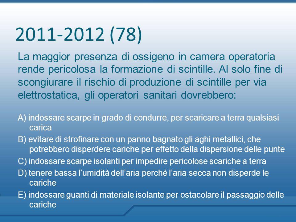 2011-2012 (78) La maggior presenza di ossigeno in camera operatoria rende pericolosa la formazione di scintille. Al solo fine di scongiurare il rischi