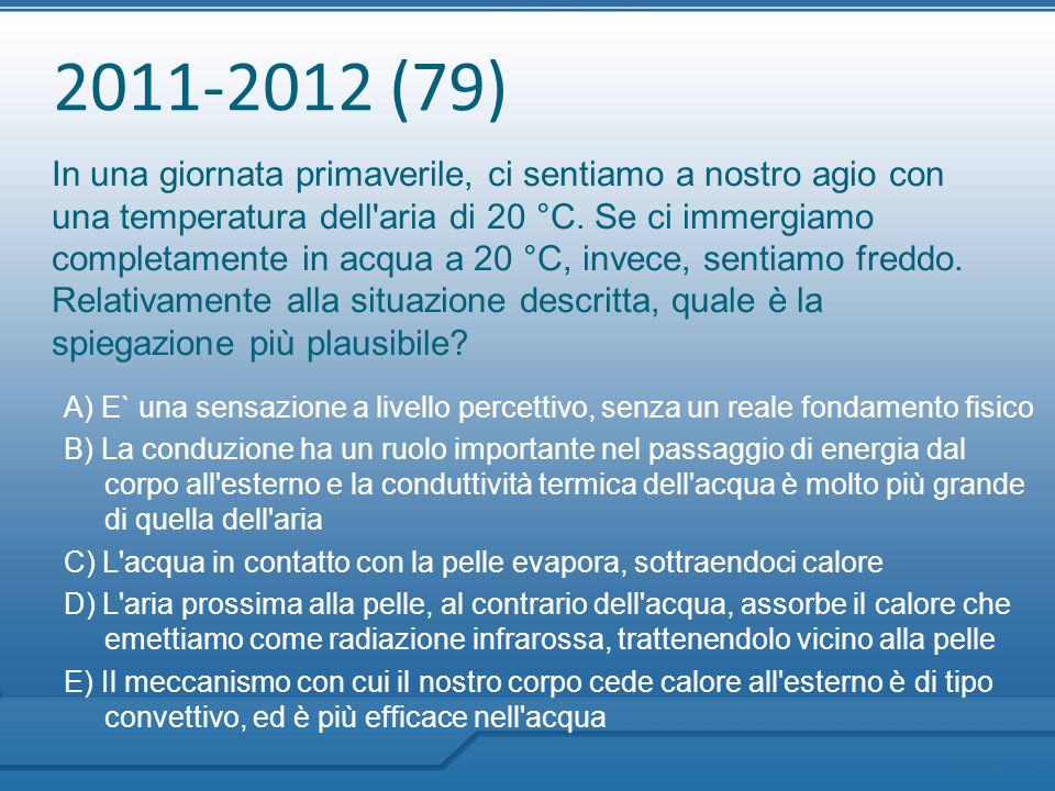 2011-2012 (79) In una giornata primaverile, ci sentiamo a nostro agio con una temperatura dell'aria di 20 °C. Se ci immergiamo completamente in acqua