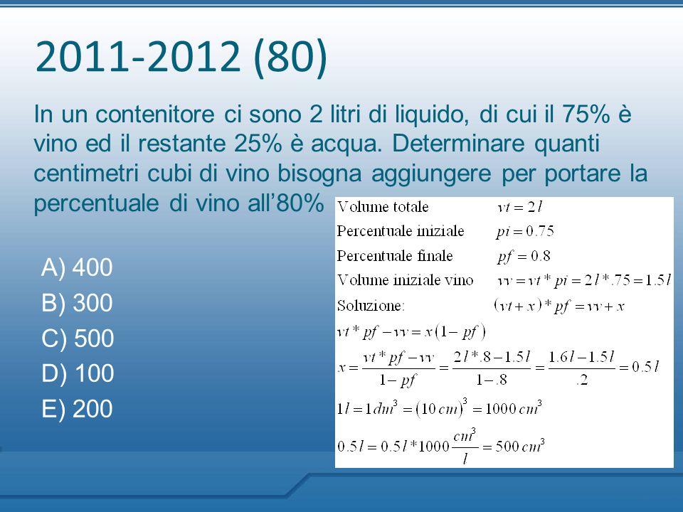 2011-2012 (80) In un contenitore ci sono 2 litri di liquido, di cui il 75% è vino ed il restante 25% è acqua. Determinare quanti centimetri cubi di vi
