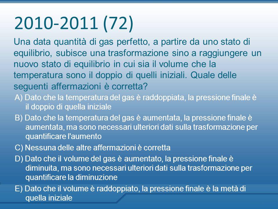 2010-2011 (72) Una data quantità di gas perfetto, a partire da uno stato di equilibrio, subisce una trasformazione sino a raggiungere un nuovo stato d