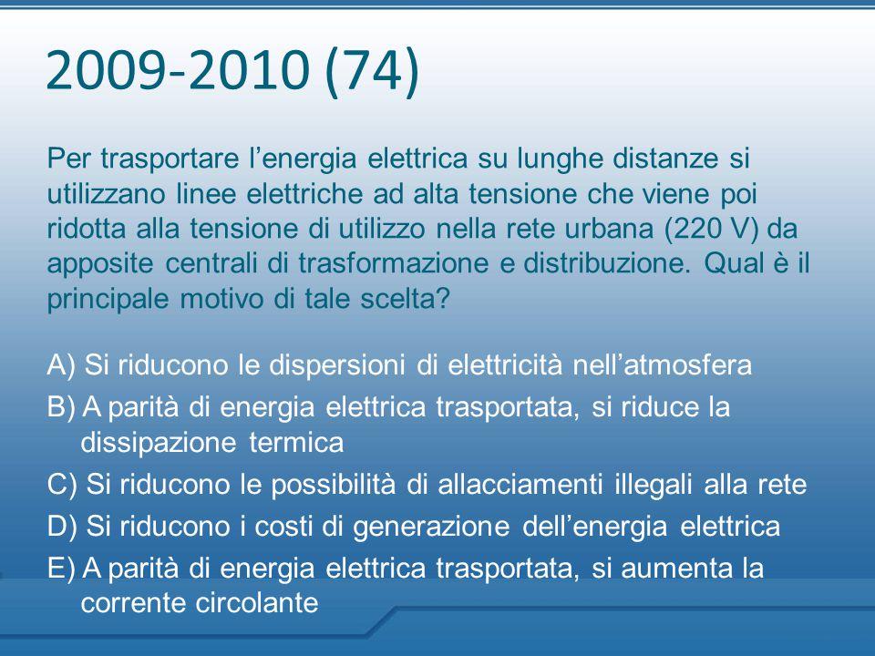 2009-2010 (74) Per trasportare l'energia elettrica su lunghe distanze si utilizzano linee elettriche ad alta tensione che viene poi ridotta alla tensi