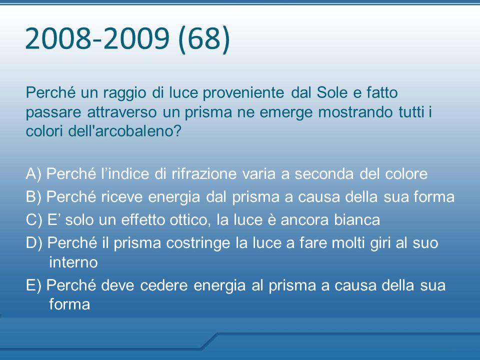 2008-2009 (68) Perché un raggio di luce proveniente dal Sole e fatto passare attraverso un prisma ne emerge mostrando tutti i colori dell'arcobaleno?