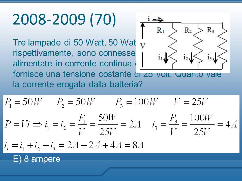 2008-2009 (70) Tre lampade di 50 Watt, 50 Watt e 100 Watt, rispettivamente, sono connesse in parallelo ed alimentate in corrente continua da una batte