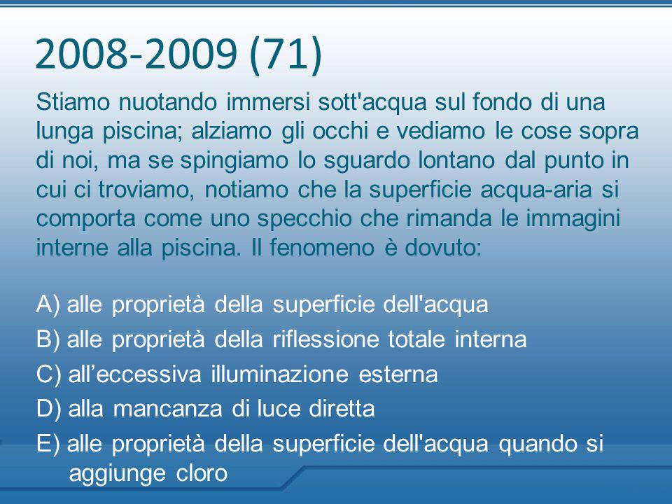 2008-2009 (71) Stiamo nuotando immersi sott'acqua sul fondo di una lunga piscina; alziamo gli occhi e vediamo le cose sopra di noi, ma se spingiamo lo