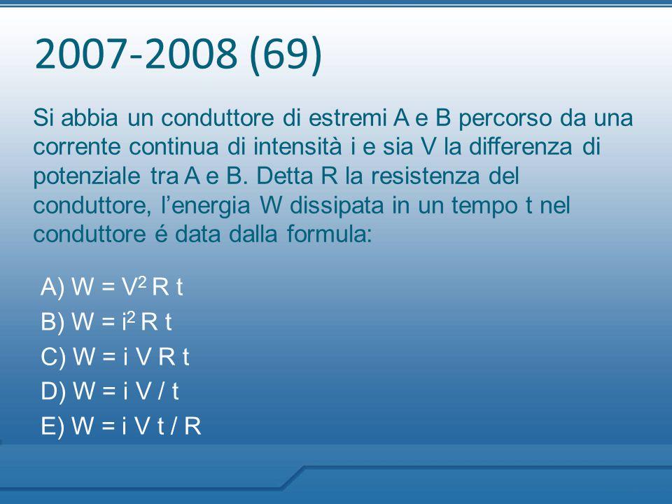 2007-2008 (69) Si abbia un conduttore di estremi A e B percorso da una corrente continua di intensità i e sia V la differenza di potenziale tra A e B.