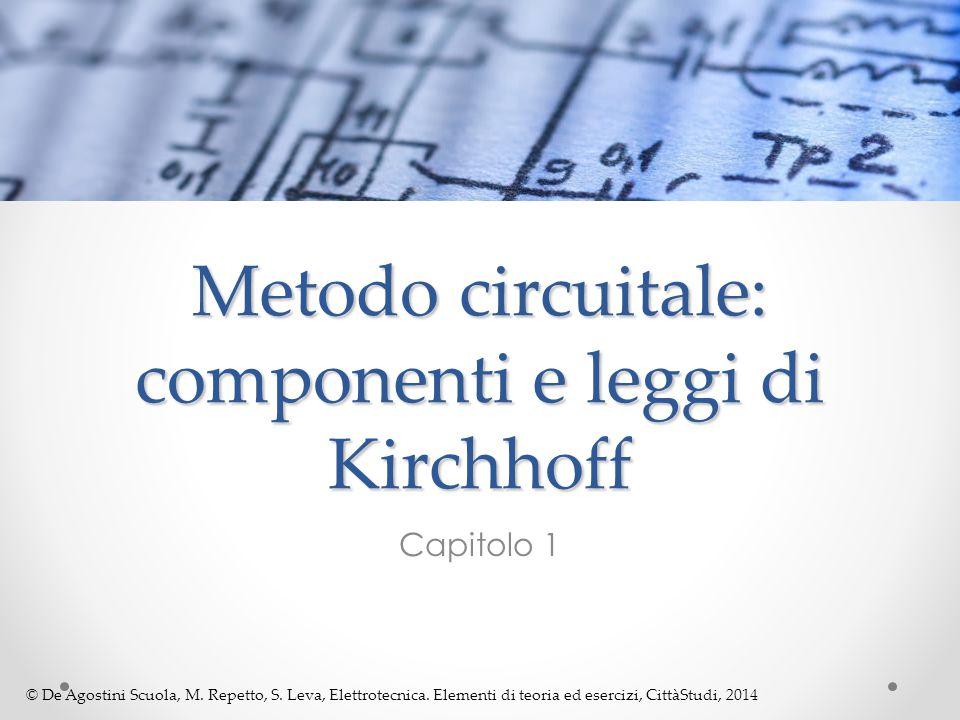 © De Agostini Scuola, M. Repetto, S. Leva, Elettrotecnica. Elementi di teoria ed esercizi, CittàStudi, 2014 Metodo circuitale: componenti e leggi di K